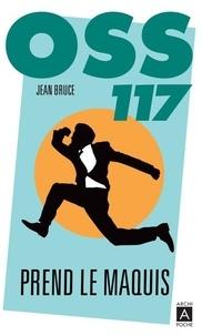 Jean Bruce - OSS 117  : OSS 117 prend le maquis.
