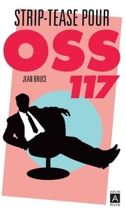 Jean Bruce - OSS 117  : Striptease pour OSS 117.