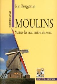 Jean Bruggeman - Moulins - Maîtres des eaux, maîtres des vents.