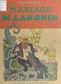 Jean Bruller (Vercors) et Thierry Groensteen - Le mariage de Monsieur Lakonik.