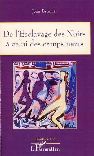 Jean Brunati - De l'esclavage des Noirs à celui des camps nazis.