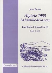 Jean Brune - Algérie 1955, la bataille de la peur - Jean Brune, le journaliste.