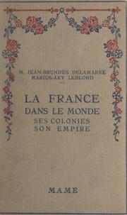 Jean-Brunhes Delamarre et  Collectif - La France dans le monde - Ses colonies, son empire.