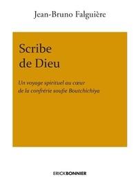 Jean-Bruno Falguière - Scribe de Dieu - Un voyage spirituel au coeur de la confrérie soufie Boutchichiya.