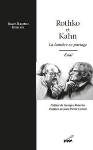 Jean-Bruno Kerisel - Rothko et Kahn - La lumière en partage.
