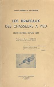 Jean Brunon et Paul Guinard - Les drapeaux des chasseurs à pied - Leur histoire depuis 1841.