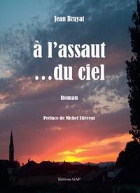 Jean Bruyat - A l'assaut ...du ciel.