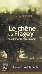 Jean Buathier - Le chêne de Flagey et autres histoires de chasse.