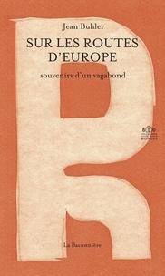 Jean Buhler - Sur les routes d'Europe - Souvenirs d'un vagabond.