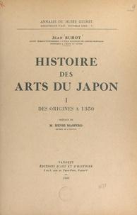 Jean Buhot et Henri Maspero - Histoire des arts du Japon (1). Des origines à 1350.