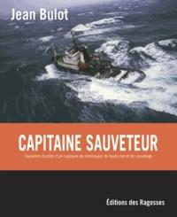 Jean Bulot - Capitaine Sauveteur - Souvenirs illustrés d'un capitaine de remorqueur de haute mer et de sauvetage.