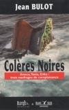 Jean Bulot - Colères noires - Amoco, Tanio, Erika : trois naufrages de complaisance.