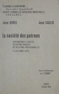 Jean Bunel et Jean Saglio - La société des patrons - Contribution à l'analyse du système français des relations professionnelles. Le cas Rhône-Alpes.