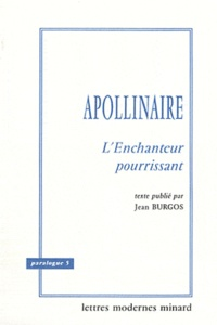 Jean Burgos - Guillaume Apollinaire - L'Enchanteur pourrissant.