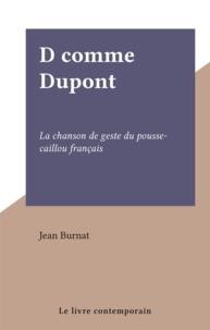 Jean Burnat - D comme Dupont - La chanson de geste du pousse-caillou français.