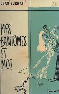 Jean Burnat - Mes fantômes et moi.