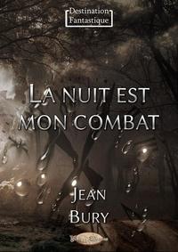 Jean Bury - La nuit est mon combat.