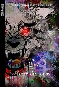 Jean Bury - Le Cercle et l'Ombre Tome 4 : Terre des loups.