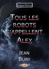 Jean Bury - Tous les robots s'appellent Alex.