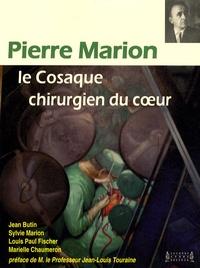 Jean Butin et Louis-Paul Fischer - Pierre Marion, le cosaque chirurgien du coeur.