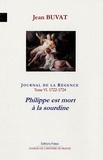 Jean Buvat et Richard Jouve - Journal de la Régence - Tome 6 : (1722-1724) Philippe est mort à la sourdine.