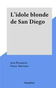 Jean Buzançais et Pierre Thévenin - L'idole blonde de San Diego.