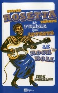 Jean Buzelin - Sister Rosetta Tharpe - La femme qui inventa le Rock 'n' Roll.