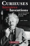 Jean C. Baudet - Curieuses histoires des inventions - Les 100 découvertes qui ont changé le monde.
