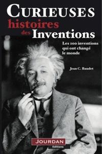 Curieuses histoires des inventions. Les 100 découvertes qui ont changé le monde - Jean C. Baudet
