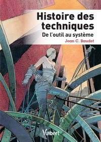 Jean C. Baudet - Histoire des techniques - De l'outil au système.
