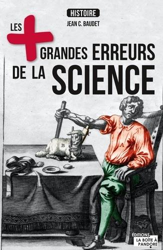 Jean C. Baudet - Les plus grandes erreurs de la science - A l'origine des plus importantes découvertes scientifiques.