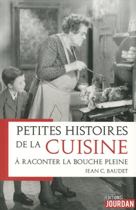 Jean C. Baudet - Petites histoires de la cuisine à raconter la bouche pleine.
