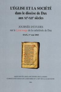 Jean Cabanot et Jean-Bernard Marquette - L'Eglise et la société dans le diocèse de Dax aux XIe-XIIe siècles - Journées d'études sur le Livre rouge de la cathédrale de Dax, Dax, 1er mai 2003.