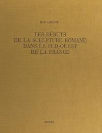 Jean Cabanot et  Collectif - Les débuts de la sculpture romane dans le Sud-Ouest de la France.