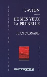 Jean Cagnard - L'avion suivi de De mes yeux la prunelle.