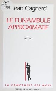 Jean Cagnard - Le Funambule approximatif.