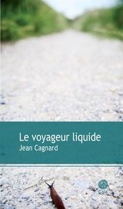 Jean Cagnard - Le voyageur liquide.
