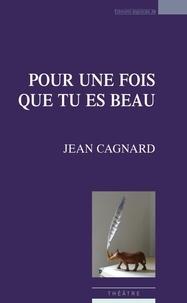Jean Cagnard - Pour une fois que tu es beau.