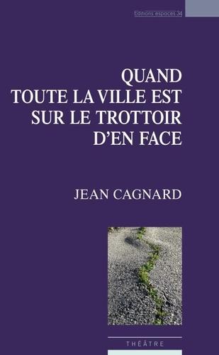 Jean Cagnard - Quand toute la ville est sur le trottoir d'en face.