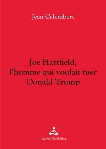 Joe Hartfield, l'homme qui voulait tuer Donald Trump