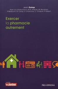 Jean Calop - Exercer la pharmacie autrement.