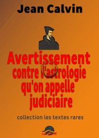 Jean Calvin - Avertissement contre l'astrologie qu'on appelle judiciaire.