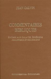 Jean Calvin - Commentaires bibliques - Tome 6, Epîtres aux Galates, Ephésiens, Philippiens et Colossiens.
