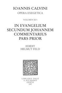 Jean Calvin - In evangelium secundum Johannem Commentarius. Pars prior. Series II, Opera exegetica.
