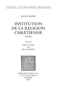 Jean Calvin - Institution de la religion chrétienne (1541) - Edition critique en 2 volumes.