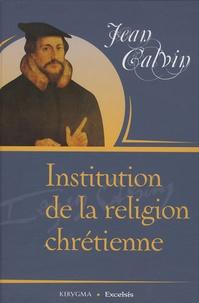Jean Calvin - Institution de la religion chrétienne.