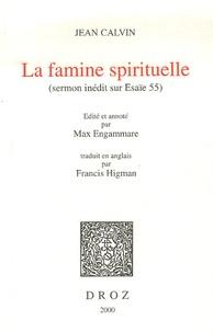 Jean Calvin - La famine spirituelle - Sermon inédit sur Esaïe 55, 1-2.