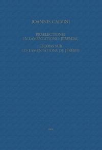 Jean Calvin - Leçons sur les Lamentations de Jérémie - Praelectiones in Lamentationes Jeremiae.