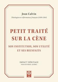 Jean Calvin - Petit traité sur la cène son institution, son utilité et ses bienfaits.