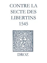 Jean Calvin et Max Engammare - Recueil des opuscules 1566. Contre la secte des libertins (1545).